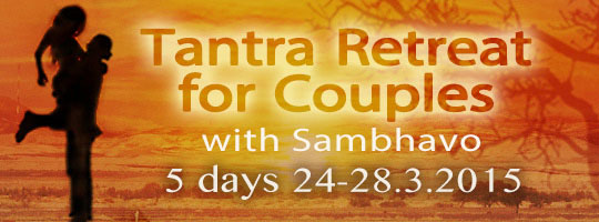Tantra retreat for couples with sambhavo 5 days 24-28.3.2015